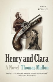 Henry and Clara ebook by Thomas Mallon
