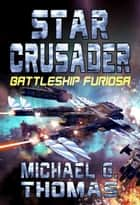 Star Crusader: Battleship Furiosa ebook by Michael G. Thomas