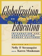 Globalization and Education - Integration and Contestation across Cultures ebook by Nelly P. Stromquist, Karen Monkman, Jill Blackmore,...