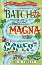 The Batch Magna Caper ebook by Peter Maughan