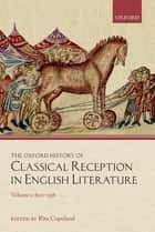 The Oxford History of Classical Reception in English Literature - Volume 1: 800-1558 ebook by Rita Copeland