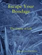 Escape Your Bondage ebook by Samuel Jacobus Steyn
