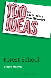 100 Ideas for Early Years Practitioners: Forest School ebook by Tracey Maciver