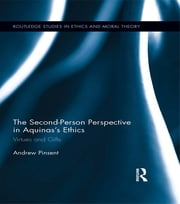 The Second-Person Perspective in Aquinas's Ethics - Virtues and Gifts ebook by Andrew Pinsent