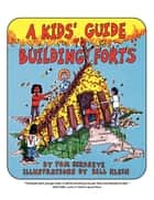 A Kids' Guide to Building Forts ebook by Tom Birdseye