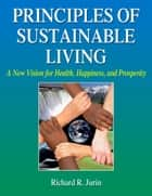 Principles of Sustainable Living ebook by Jurin,Richard