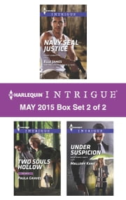 Harlequin Intrigue May 2015 - Box Set 2 of 2 - Two Souls Hollow\Navy SEAL Justice\Under Suspicion ebook by Paula Graves,Elle James,Mallory Kane