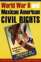 World War II and Mexican American Civil Rights ebook by Richard Griswold del Castillo