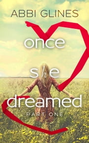 Once She Dreamed Part One ebook by Abbi Glines
