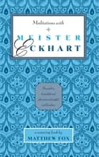 Meditations with Meister Eckhart ebook by Matthew Fox