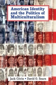 American Identity and the Politics of Multiculturalism ebook by Jack Citrin,David O. Sears