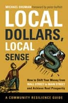 Local Dollars, Local Sense ebook by Michael Shuman,Peter Buffett