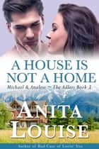 A House Is Not A Home ebook by Anita Louise