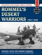 Rommel's Desert Warriors - 1941-1942 ebook by Michael Olive, Chris Evans, Robert J. Edwards