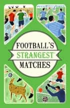 Football's Strangest Matches - Extraordinary but true stories from over a century of football ebook by Andrew Ward