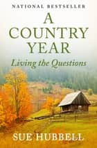 A Country Year - Living the Questions ebook by Liddy Hubbell, Sue Hubbell