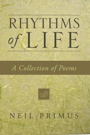 Rhythms of Life - A Collection of Poems ebook by Neil Primus