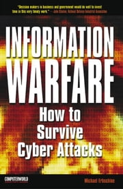 Information Warfare: How to Survive Cyber Attacks ebook by Erbschloe, Michael