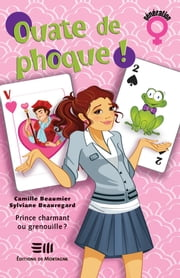 Ouate de phoque! 04 : Prince charmant ou grenouille? ebook by Camille Beaumier,Sylviane Beauregard