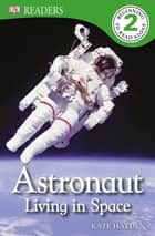 DK Readers: Astronaut: Living in Space ebook by Kate Hayden