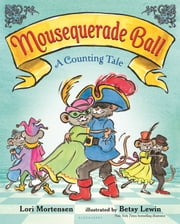 Mousequerade Ball - A Counting Tale ebook by Lori Mortensen,Betsy Lewin