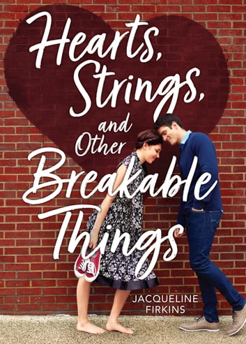 Hearts, Strings, and Other Breakable Things ebook by Jacqueline Firkins