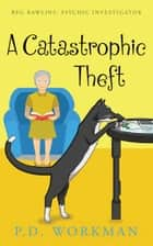 A Catastrophic Theft ebook by P.D. Workman