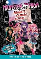Monster High: Frights, Camera, Action! The Junior Novel ebook by Perdita Finn