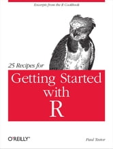 25 Recipes for Getting Started with R ebook by Paul Teetor