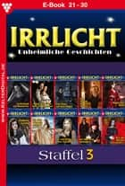 Irrlicht Staffel 3 - Gruselroman - E-Book 21-30 ebook by Melissa Anderson, Chrissie Black, Vanessa Crawford,...