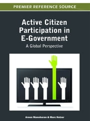 Active Citizen Participation in E-Government - A Global Perspective ebook by Aroon Manoharan,Marc Holzer
