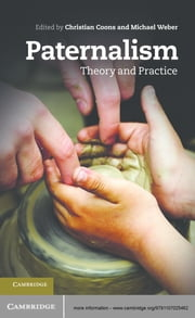 Paternalism - Theory and Practice ebook by Professor Christian Coons,Professor Michael Weber