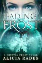 Fading Frost - Crystal Frost, #4 ebook by Alicia Rades
