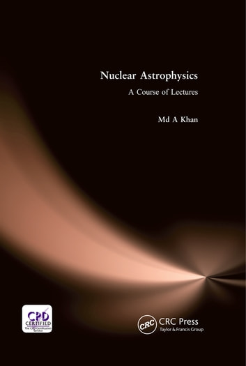 Nuclear Astrophysics - A Course of Lectures ebook by Md A. Khan