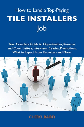 How to Land a Top-Paying Tile installers Job: Your Complete Guide to  Opportunities, Resumes and Cover Letters, Interviews, Salaries, Promotions,  What