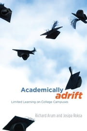 Academically Adrift - Limited Learning on College Campuses ebook by Richard Arum, Josipa Roksa