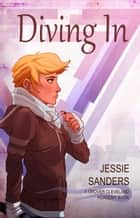 Diving In - Grover Cleveland Academy, #2 ebook by Jessie Sanders