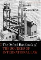 The Oxford Handbook of the Sources of International Law ebook by Jean d'Aspremont, Samantha Besson, Sévrine Knuchel