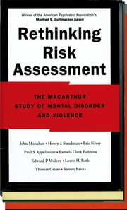 Rethinking Risk Assessment - The MacArthur Study of Mental Disorder and Violence ebook by John Monahan, Henry J. Steadman, Eric Silver,...