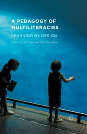 A Pedagogy of Multiliteracies - Learning by Design ebook by Bill Cope,Mary Kalantzis