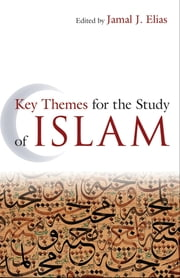 Key Themes for the Study of Islam ebook by Jamal J. Elias