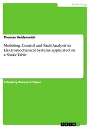 Modeling, Control and Fault Analysis in Electromechanical Systems applicated on a Shake Table ebook by Thomas Heidenreich