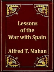 Lessons of the War with Spain and Other Articles ebook by Alfred T. Mahan