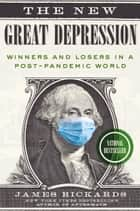 The New Great Depression - Winners and Losers in a Post-Pandemic World ebook by James Rickards