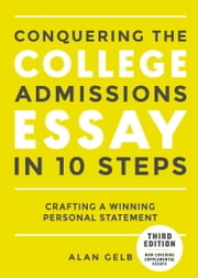 Conquering the College Admissions Essay in 10 Steps, Third Edition - Crafting a Winning Personal Statement ebook by Alan Gelb