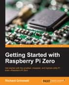 Getting Started with Raspberry Pi Zero ebook by Richard Grimmett