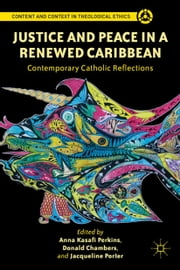 Justice and Peace in a Renewed Caribbean - Contemporary Catholic Reflections ebook by A. Perkins,D. Chambers,J. Porter