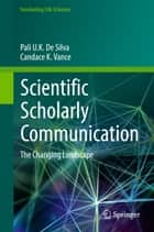 Scientific Scholarly Communication ebook by Pali U. K. De Silva,Candace K. Vance