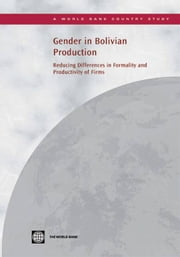 Gender In Bolivian Production: Reducing Differences In Formality And Productivity Of Firms ebook by Sakho Yaye; Lunde Trine; Arribas-Banos Maria