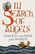 In Search of Angels - Travels to the Edge of the World ebook by Alistair Moffat